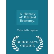 A History of Political Economy. - Scholar's Choice Edition