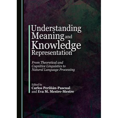 Understanding Meaning and Knowledge Representation : From Theoretical and  Cognitive Linguistics to Natural Language Processing