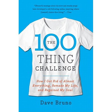 The 100 Thing Challenge : How I Got Rid of Almost Everything, Remade My Life, and Regained My