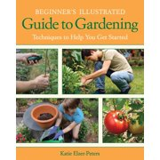 Beginner's Illustrated Guide to Gardening: Techniques to Help You Get Started (Paperback)