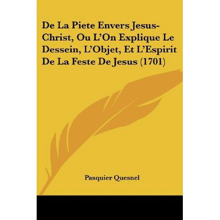 de La Piete Envers Jesus-Christ, Ou L'On Explique Le Dessein, L'Objet, Et L'Espirit de La Feste de Jesus (1701) - image 1 of 1