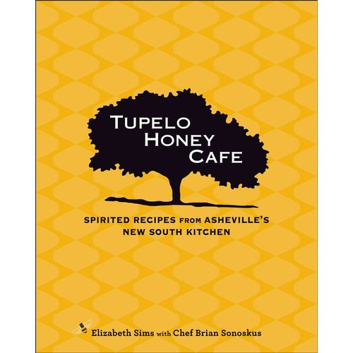 Tupelo Honey Cafe: Spirited Recipes from Asheville's New South Kitchen