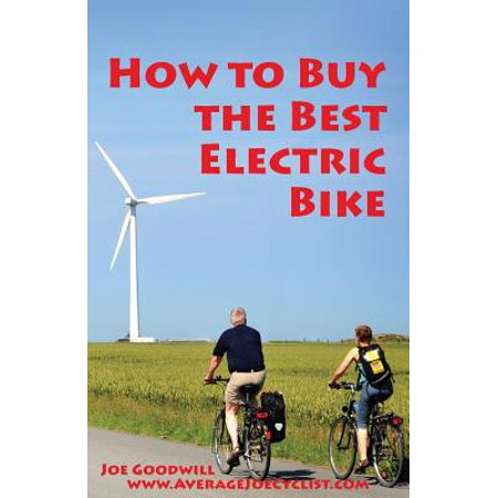 How to Buy the Best Electric Bike : An Average Joe Cyclist Guide