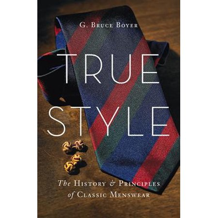 True Style : The History and Principles of Classic - Express Menswear