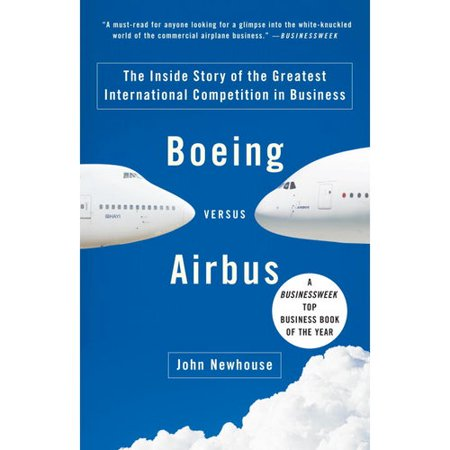 Boeing Versus Airbus  The Inside Story Of The Greatest International Competition In Business