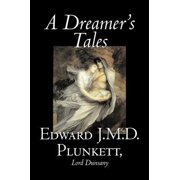 A Dreamer's Tales by Edward J. M. D. Plunkett, Fiction, Classics, Fantasy, Horror