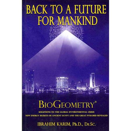 Back To A Future For Mankind  Solutions To The Global Environmental Crisis New Energy Secrets Of Ancient Egypt And The Great Pyramid Revealed