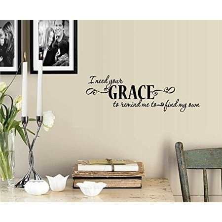 Decal ~ I need your GRACE to help me find my own ~ Wall Decal 9