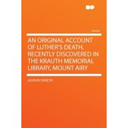 An Original Account of Luther's Death, Recently Discovered in the Krauth Memorial Library, Mount Airy