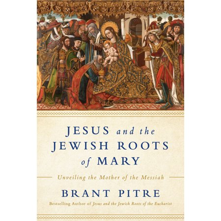 Jesus and the Jewish Roots of Mary : Unveiling the Mother of the (The Jesus And Mary Chain Damage And Joy)