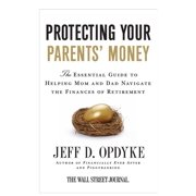 Protecting Your Parents' Money : The Essential Guide to Helping Mom and Dad Navigate the Finances of Retirement