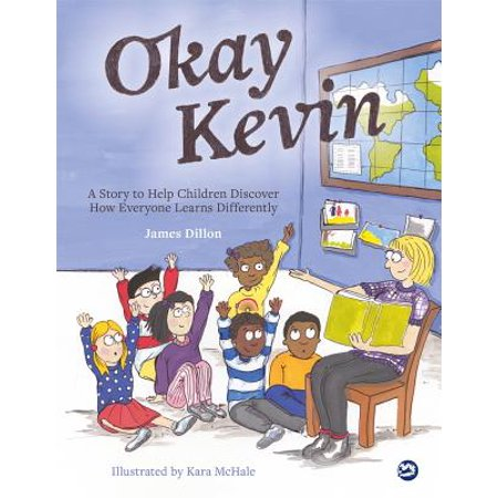Okay Kevin : A Story to Help Children Discover How Everyone Learns Differently