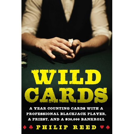 Wild Cards : A Year Counting Cards with a Professional Blackjack Player, a Priest, and a $30,000 (Wind Players)