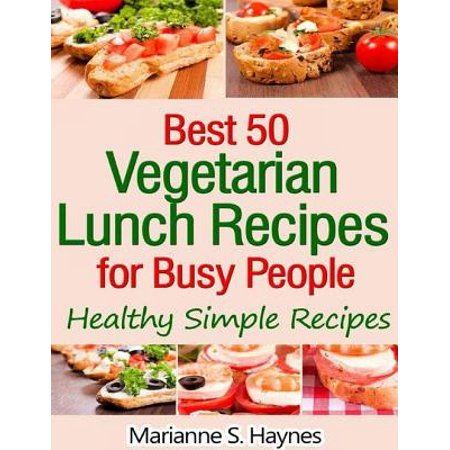 Best 50 Vegetarian Lunch Recipes for Busy People: Healthy Simple Recipes -
