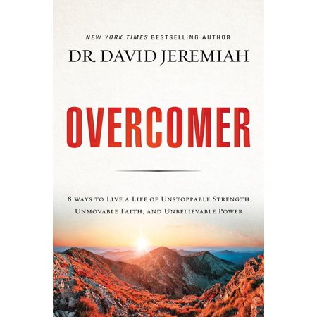 Overcomer : 8 Ways to Live a Life of Unstoppable Strength, Unmovable Faith, and Unbelievable Power (Paperback)