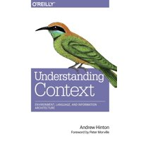Understanding Context : Environment, Language, and Information Architecture