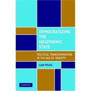 Democratizing the Hegemonic State : Political Transformation in the Age of Identity