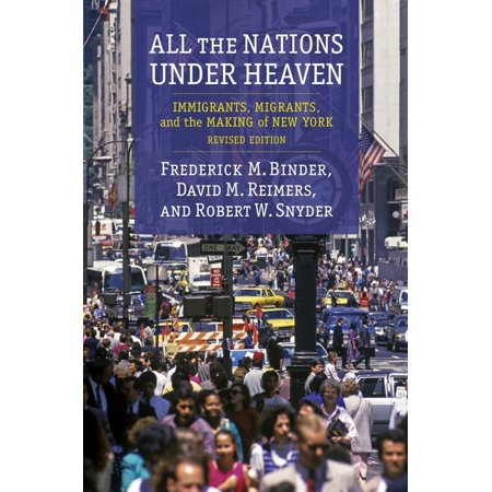 All the Nations Under Heaven : Immigrants, Migrants, and the Making of New York, Revised Edition (Paperback)