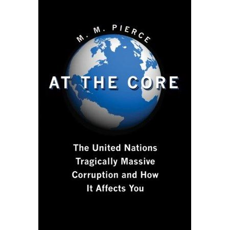 At The Core  The United Nations Tragically Massive Corruption And How It Affects You