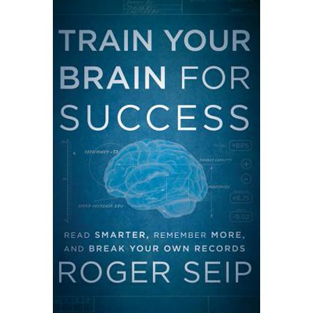 Train Your Brain for Success : Read Smarter, Remember More, and Break Your Own - Brain Breaks For Adults