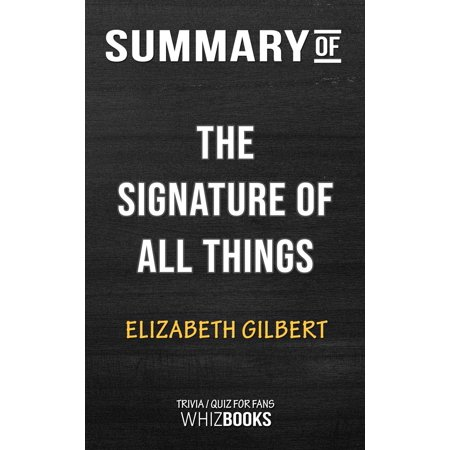 Summary of The Signature of All Things: A Novel by Elizabeth Gilbert | Trivia/Quiz for Fans - (An Evening With Elizabeth Gilbert March 31)