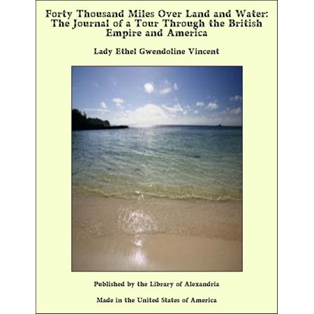 Forty Thousand Miles Over Land and Water: The Journal of a Tour Through the British Empire and America - (Tour Water)