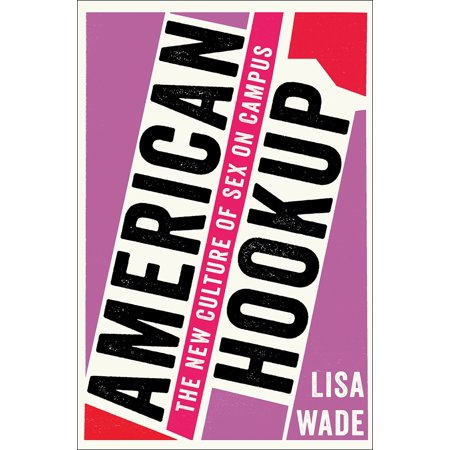 American Hookup : The New Culture of Sex on Campus ()