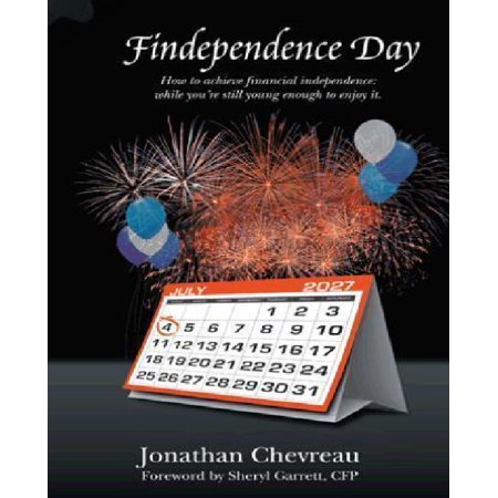 Findependence Day  How To Achieve Financial Independence  While You Re Still Young Enough To Enjoy It