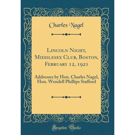 Lincoln Night, Middlesex Club, Boston, February 12, 1921 : Addresses by Hon. Charles Nagel, Hon. Wendell Phillips Stafford (Classic - 18+ Clubs In Boston Halloween