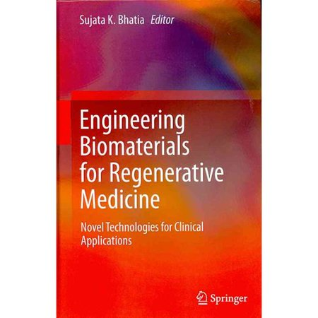 Engineering Biomaterials For Regenerative Medicine  Novel Technologies For Clinical Applications