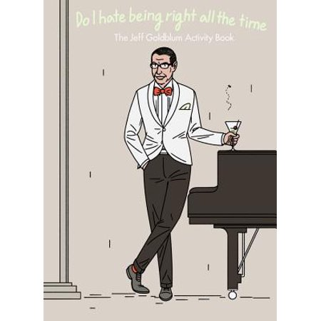 Do I Hate Being Right All the Time : The Jeff Goldblum Activity Book](Jeff The)