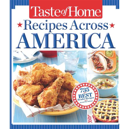 Taste of Home Recipes Across America : 735 of the Best Recipes from Across the (Taste Of The Best)