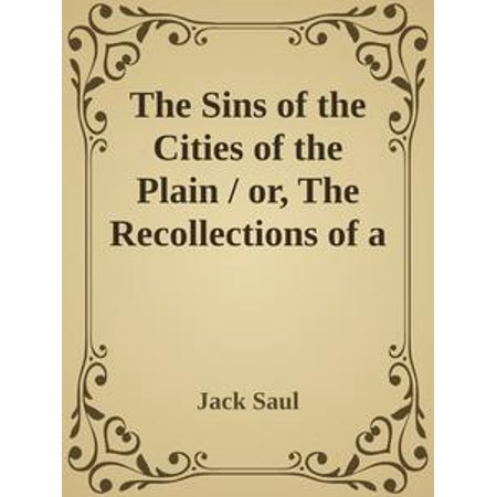 The Sins of the Cities of the Plain / or, The Recollections of a Mary-Ann, with Short Essays on / Sodomy and Tribadism - eBook