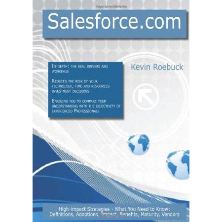 Salesforce Com  High Impact Strategies   What You Need To Know  Definitions  Adoptions  Impact  Benefits  Maturity  Vendors