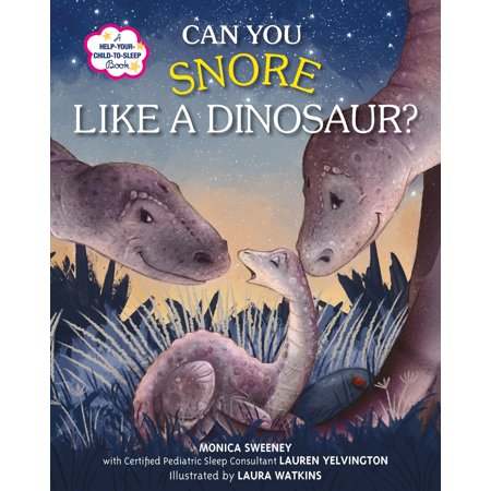 Can You Snore Like a Dinosaur? : A Help-Your-Child-to-Sleep Book