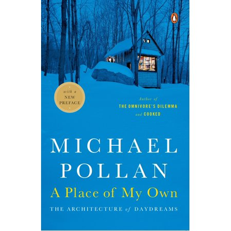 A Place of My Own : The Architecture of Daydreams (Michael Pollan A Place Of My Own)