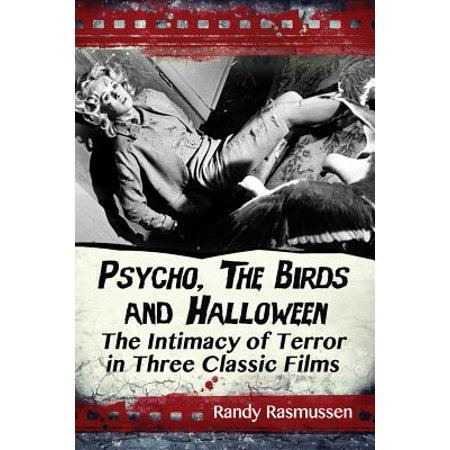 Psycho, the Birds and Halloween : The Intimacy of Terror in Three Classic Films (Films For Halloween)