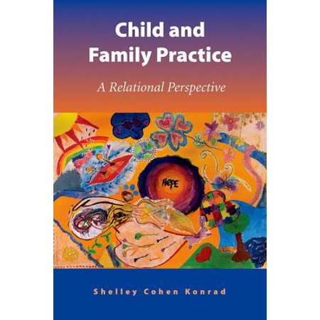 Child and Family Practice : A Relational (Exploring Child Welfare A Practice Perspective 6th Edition)