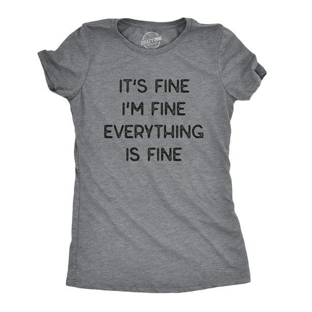 Crazy Dog T Shirts Womens It S Fine I M Fine Everything Is Fine Tshirt Funny Sarcastic Tee Womens Graphic Tees Walmart Com Walmart Com