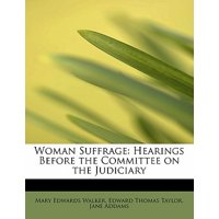 Woman Suffrage : Hearings Before the Committee on the Judiciary