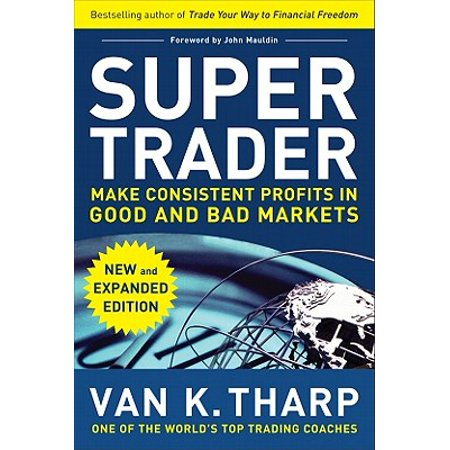 Super Trader, Expanded Edition: Make Consistent Profits in Good and Bad
