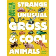 Strange, Unusual, Gross & Cool Animals (An Animal Planet Book) - eBook
