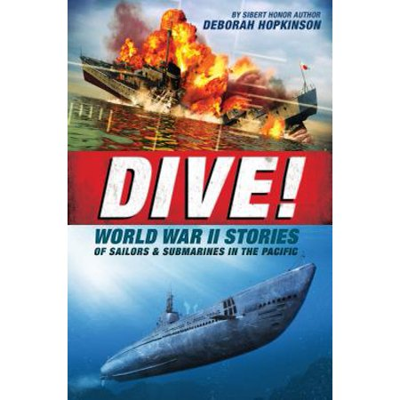 Dive! World War II Stories of Sailors & Submarines in the Pacific : The Incredible Story of U.S. Submarines in (Diving Submarine)