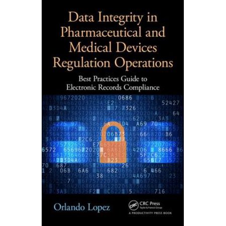 Data Integrity In Pharmaceutical And Medical Devices Regulation Operations  Best Practices Guide To Electronic Records Compliance