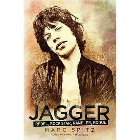 Jagger : Rebel, Rock Star, Rambler, Rogue