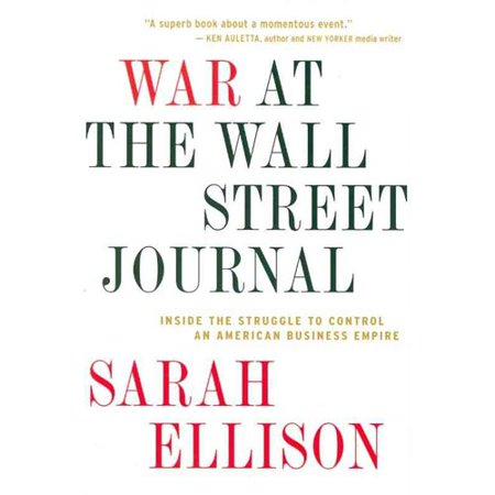 War At The Wall Street Journal  Inside The Struggle To Control An American Business Empire