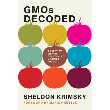 Gmos Decoded : A Skeptic's View of Genetically Modified (Potential Health Hazards Of Genetically Engineered Foods)