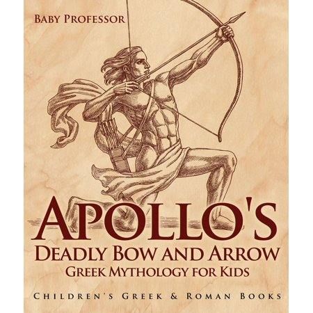 Apollo's Deadly Bow and Arrow - Greek Mythology for Kids | Children's Greek & Roman Books - eBook (Jason Roman Mythology)