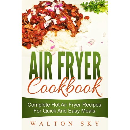 Air Fryer Cookbook: Complete Hot Air Fryer Recipes For Quick And Easy Meals - eBook Want the ultimate air fryer cookbook?Walton Sky offers a robust collection of air fryer recipes for those wanting to prepare delicious meals at home with their special appliance.An air fryer is an excellent tool when used right, and these recipes will illustrate its fullest potential. Take advantage of this air fryer recipe book to see what your special appliance has to offer.
