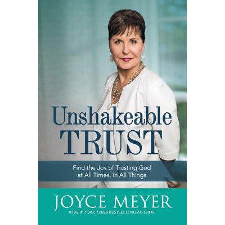 Unshakeable Trust : Find the Joy of Trusting God at All Times, in All